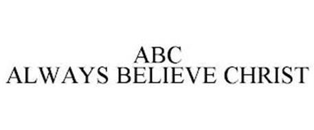 ABC ALWAYS BELIEVE CHRIST
