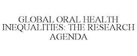GLOBAL ORAL HEALTH INEQUALITIES: THE RESEARCH AGENDA