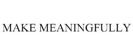MAKE MEANINGFULLY