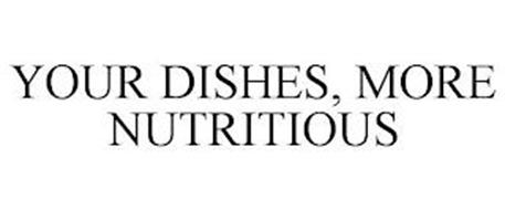YOUR DISHES, MORE NUTRITIOUS