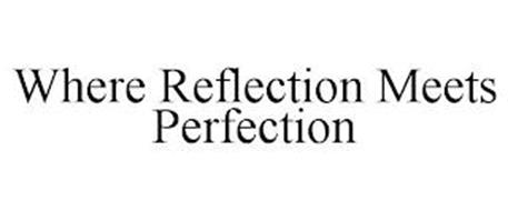 WHERE REFLECTION MEETS PERFECTION