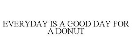 EVERYDAY IS A GOOD DAY FOR A DONUT