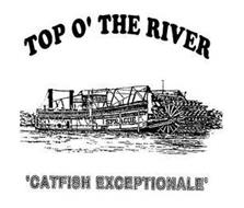 TOP O' THE RIVER 'CATFISH EXCEPTIONALE'