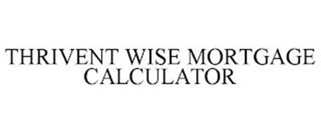 THRIVENT WISE MORTGAGE CALCULATOR