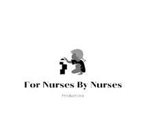 FOR NURSES BY NURSES PRODUCTIONS