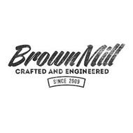 BROWNMILL CRAFTED AND ENGINEERED SINCE 2009