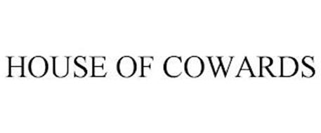 HOUSE OF COWARDS