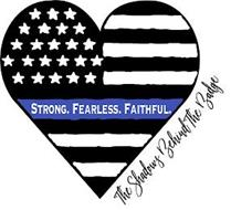 STRONG. FEARLESS. FAITHFUL. THE SHADOWS BEHIND THE BADGE