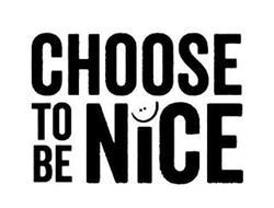CHOOSE TO BE NICE
