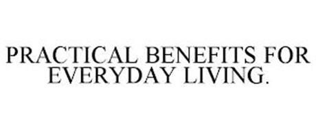 PRACTICAL BENEFITS FOR EVERYDAY LIVING.