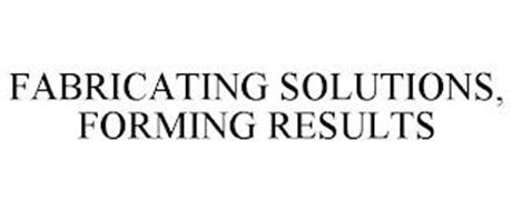 FABRICATING SOLUTIONS, FORMING RESULTS