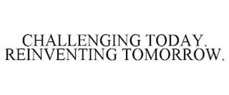 CHALLENGING TODAY. REINVENTING TOMORROW.