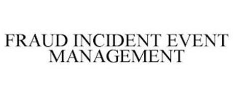 FRAUD INCIDENT EVENT MANAGEMENT