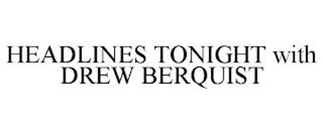 HEADLINES TONIGHT WITH DREW BERQUIST