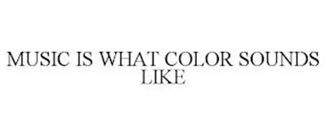 MUSIC IS WHAT COLOR SOUNDS LIKE