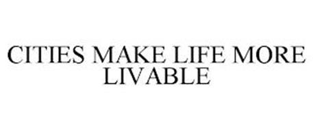 CITIES MAKE LIFE MORE LIVABLE