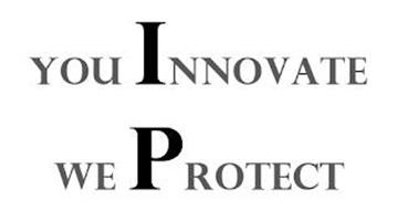 YOU INNOVATE WE PROTECT IP
