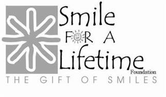 SMILE FOR A LIFETIME FOUNDATION THE GIFT OF SMILES
