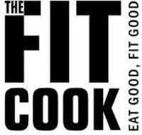 THE FIT COOK EAT GOOD, FIT GOOD