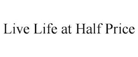 LIVE LIFE AT HALF PRICE