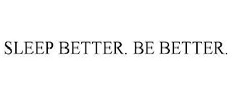 SLEEP BETTER. BE BETTER.