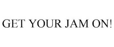 GET YOUR JAM ON!