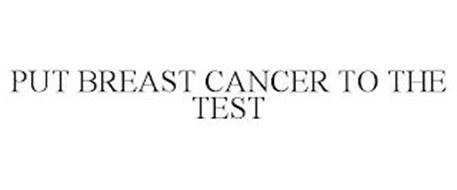 PUT BREAST CANCER TO THE TEST