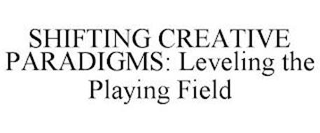 SHIFTING CREATIVE PARADIGMS   LEVELING THE PLAYING FIELD