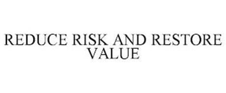 REDUCE RISK AND RESTORE VALUE