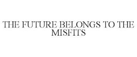 THE FUTURE BELONGS TO THE MISFITS