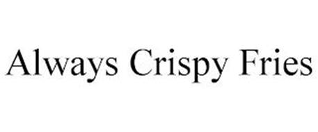 ALWAYS CRISPY FRIES