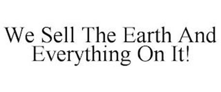 WE SELL THE EARTH AND EVERYTHING ON IT!