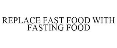 REPLACE FAST FOOD WITH FASTING FOOD