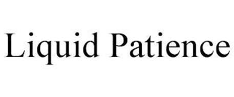 LIQUID PATIENCE
