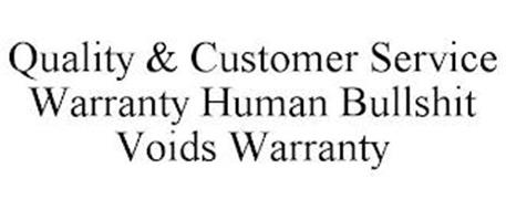QUALITY & CUSTOMER SERVICE WARRANTY HUMAN BULLSHIT VOIDS WARRANTY