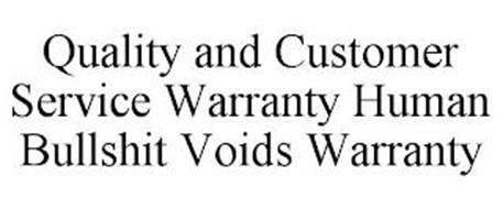 QUALITY AND CUSTOMER SERVICE WARRANTY HUMAN BULLSHIT VOIDS WARRANTY