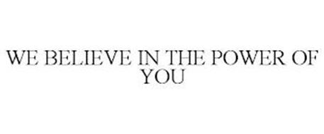WE BELIEVE IN THE POWER OF YOU