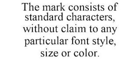 THE MARK CONSISTS OF STANDARD CHARACTERS, WITHOUT CLAIM TO ANY PARTICULAR FONT STYLE, SIZE OR COLOR.
