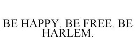 BE HAPPY. BE FREE. BE HARLEM.
