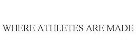 WHERE ATHLETES ARE MADE