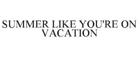 SUMMER LIKE YOU'RE ON VACATION