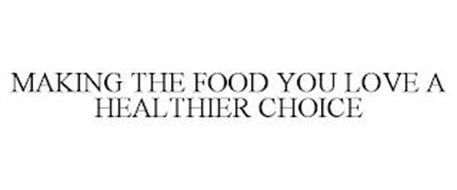 MAKING THE FOOD YOU LOVE A HEALTHIER CHOICE