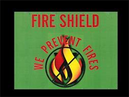 FIRE SHIELD WE PREVENT FIRES
