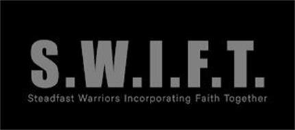 S.W.I.F.T. STEADFAST WARRIORS INCORPORATING FAITH TOGETHER