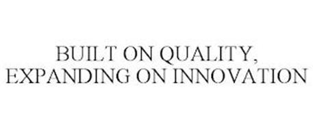 BUILT ON QUALITY, EXPANDING ON INNOVATION