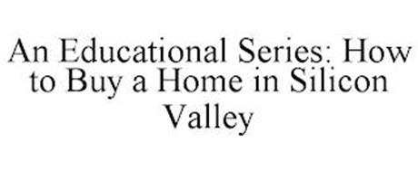 AN EDUCATIONAL SERIES: HOW TO BUY A HOME IN SILICON VALLEY