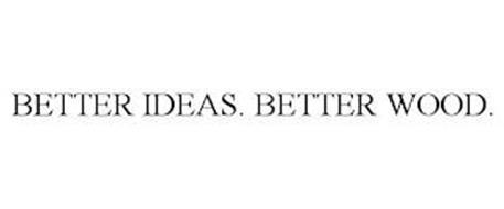 BETTER IDEAS. BETTER WOOD.