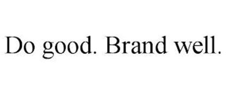 DO GOOD. BRAND WELL.