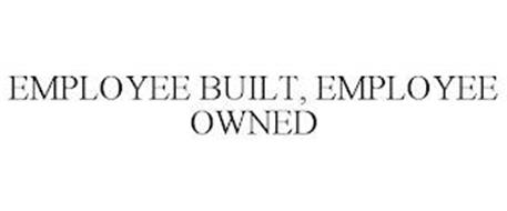 EMPLOYEE BUILT, EMPLOYEE OWNED