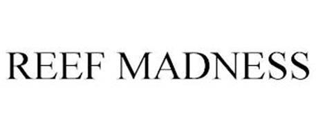 REEF MADNESS